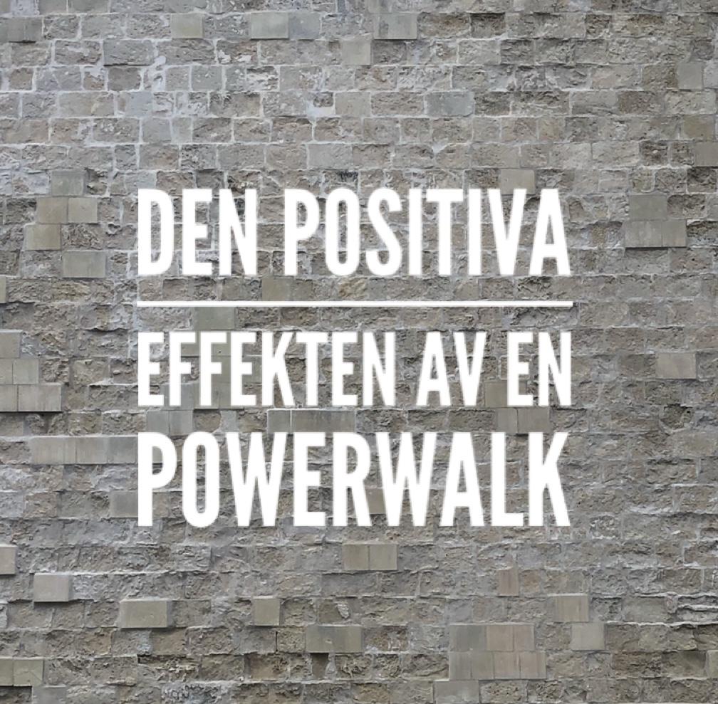 Den positiva EFFEKTEN av en powerwalk…