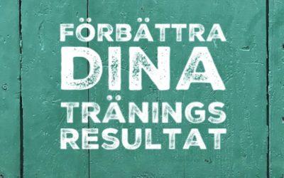 FÖRBÄTTRA dina träningsresultat…